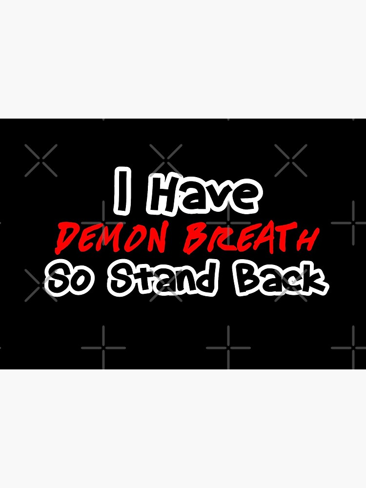 I have Demon Breath design by Mbranco