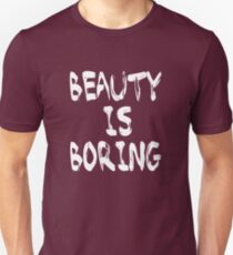 Beauty is boring Unisex T-Shirt
