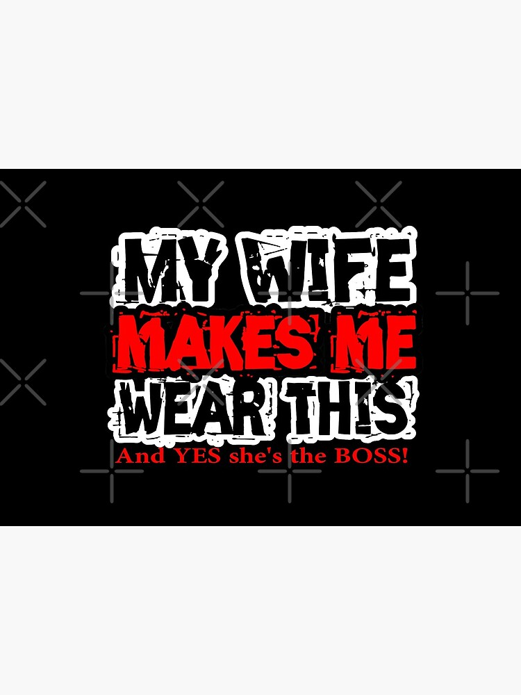 My wife makes me wear this design by Mbranco
