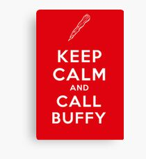 Keep Calm And Call Buffy Canvas Print