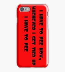I have to pee now, whenever I get tied up I have to pee iPhone Case/Skin