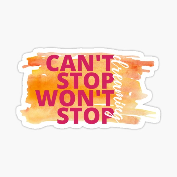 Can't Stop Won't Stop Dreaming Watercolor Motivational Quote Sticker