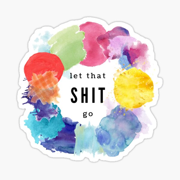 Let That Shit Go Rainbow Watercolor Motivational Quote Sticker
