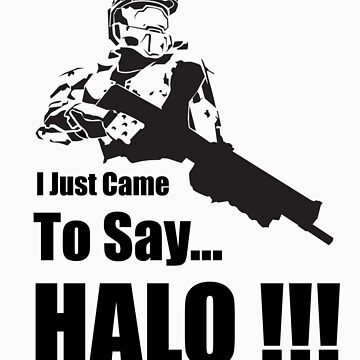 I Just Came to Say 'Halo' by manujoey