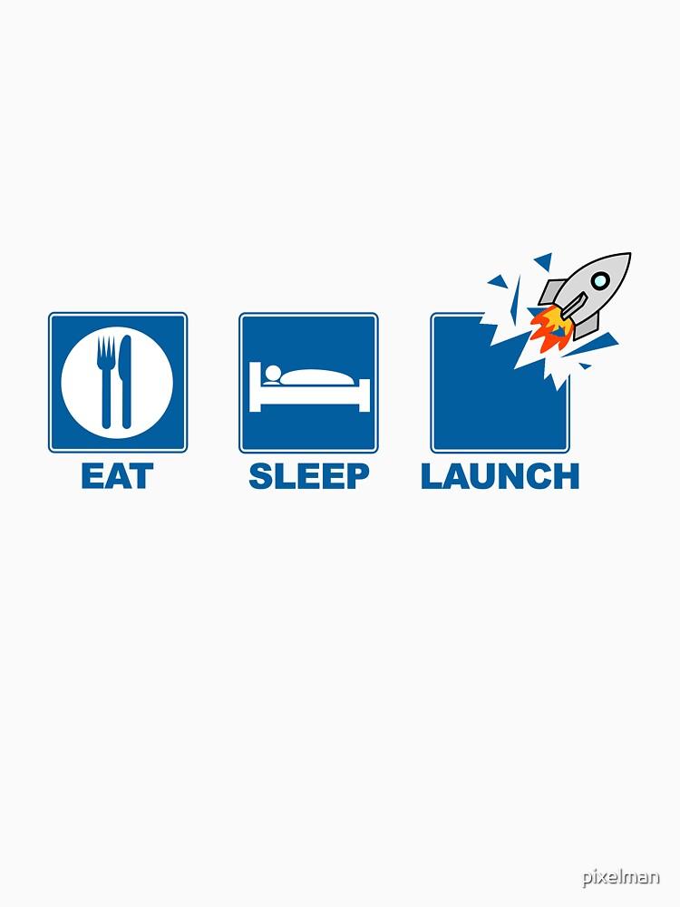 Eat Sleep Launch by pixelman