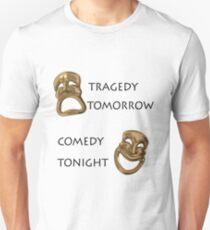 Tragedy Tomorrow, Comedy Tonight!  T-Shirt