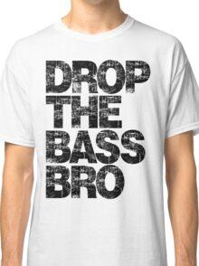DROP THE BASS BRO Classic T-Shirt