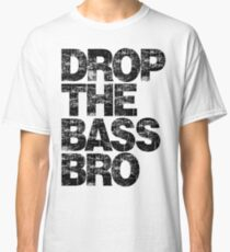 DROP THE BASS BRO Classic T-Shirt