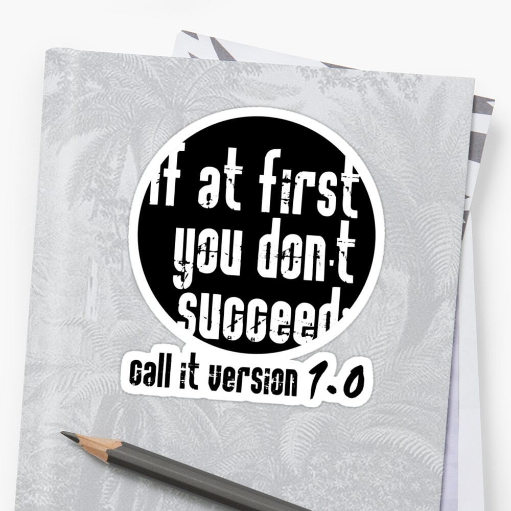 If at first you don't succeed; call it version 1.0  by Cyndiee Ejanda