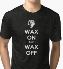Wax On and Wax Off Tri-blend T-Shirt