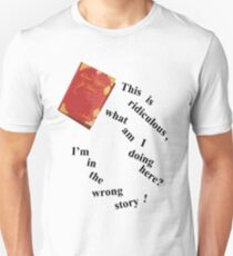I'm In The Wrong Story!  Unisex T-Shirt
