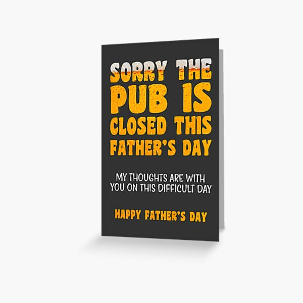 Sorry Pub Is Closed | Father's Day Card Greeting Card