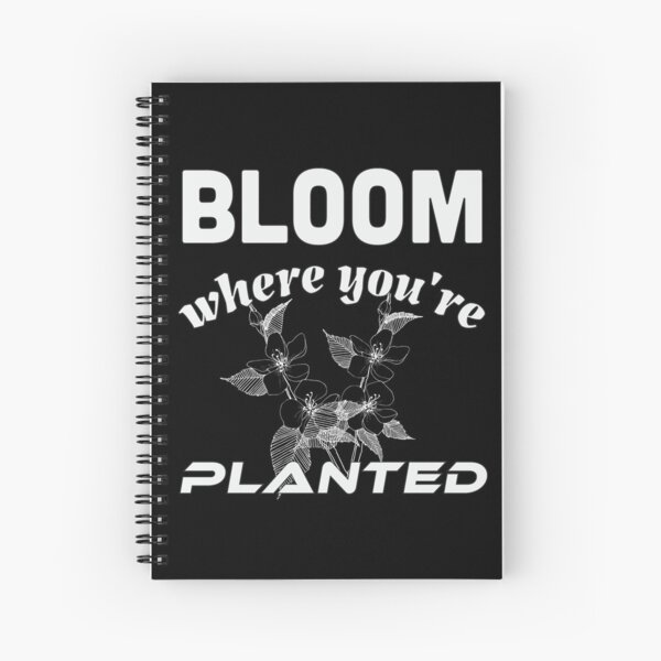 Bloom where you're planted Spiral Notebook