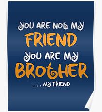 You are my brother, my friend Poster