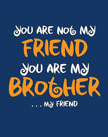 You Are My Brother My Friend Photographic Prints By Archanor