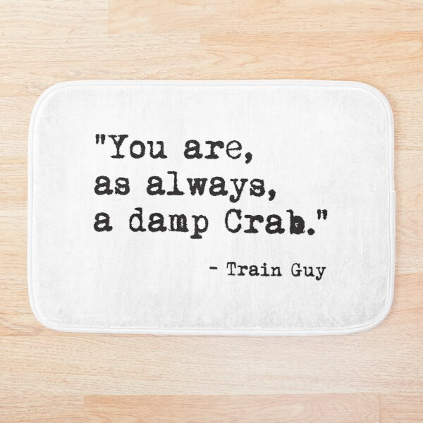 You are, as always a Damp Crab Bath Mat