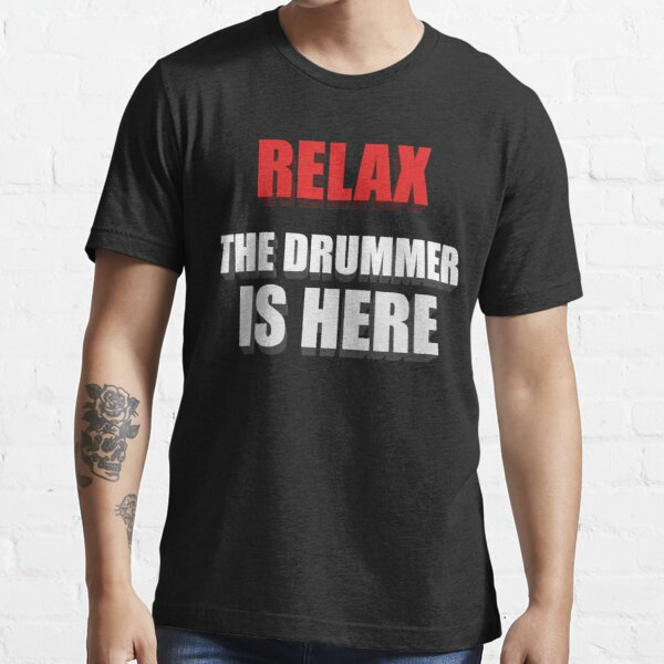 Relax The Drummer Is Here Essential T-Shirt