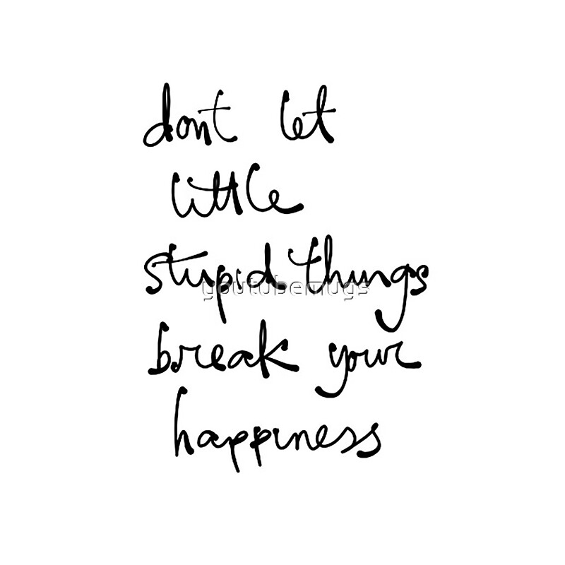 \u0026quot;\u0026quot;Don\u002639;t Let Little Stupid Things Break Your Happiness