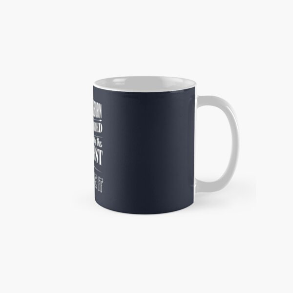 Everyone is born right handed Only the greatest can overcome it Classic Mug