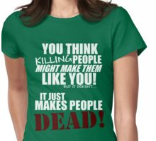 Killing people makes them dead! (white) Womens Fitted T-Shirt