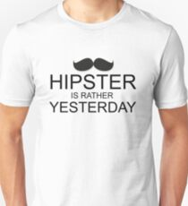 Hipster is Rather Yesterday Unisex T-Shirt
