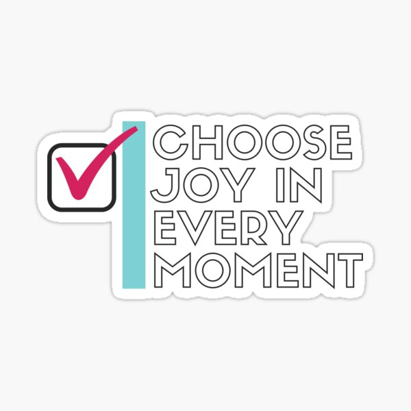 Choose Joy In Every Moment Inspirational Quote Sticker