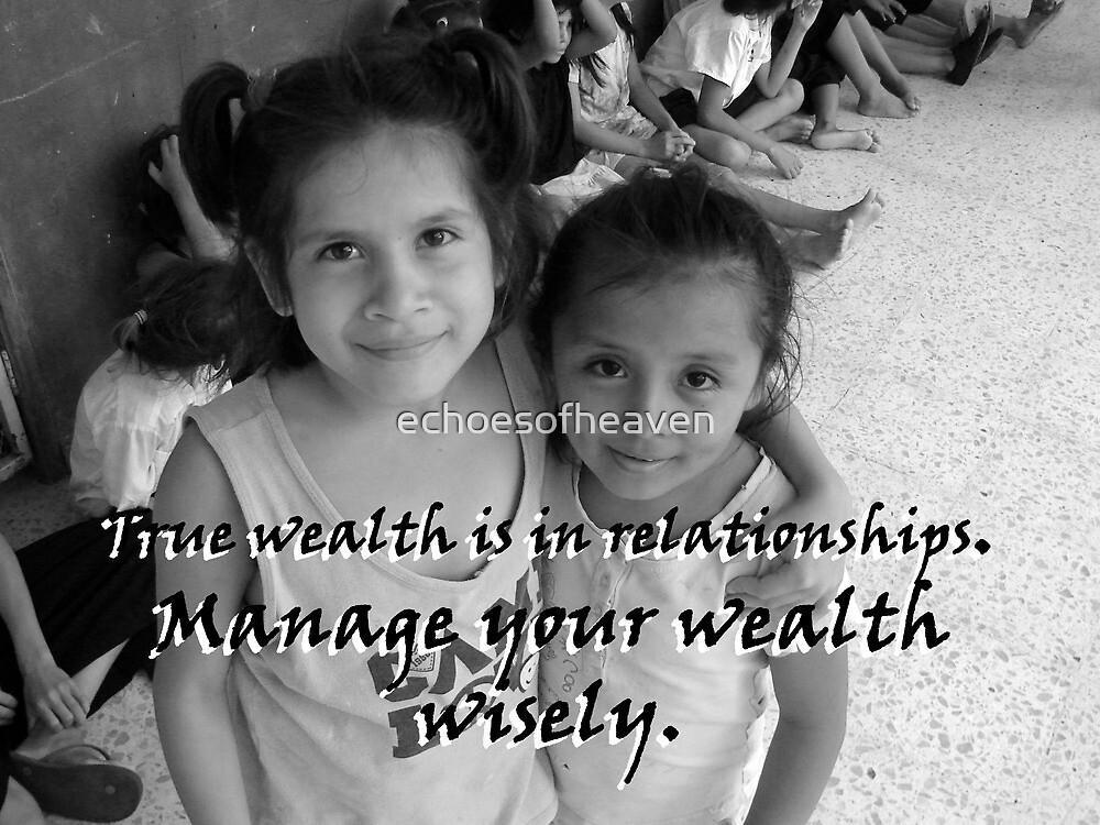 """""""True wealth is in relationships.""""  by Carter L. Shepard by echoesofheaven"""