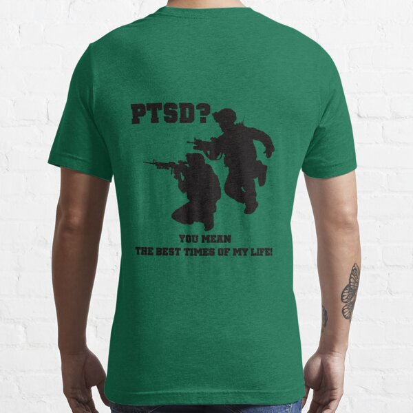 PTSD? You mean the best years of my life! Essential T-Shirt