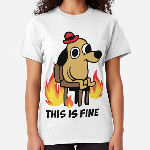 """This Is Fine"" Meme Classic T-Shirt"