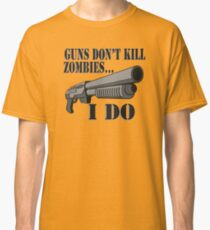 Guns don't kill zombies, I do. Classic T-Shirt