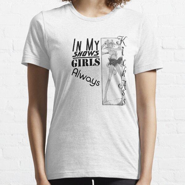 In My Shows, Girls Kick Ass! Essential T-Shirt