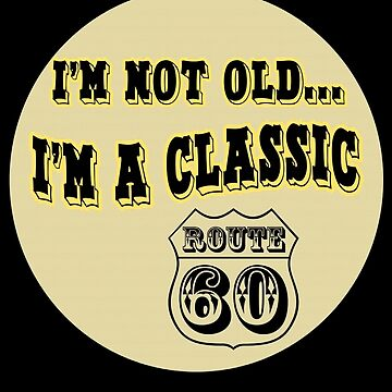 Im a classic 60th birthday gifts by setiaginting