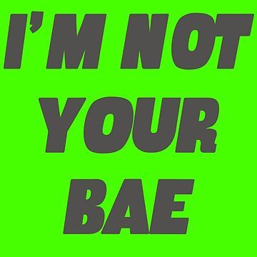 I'm Not Your Bae Girls by setiaginting