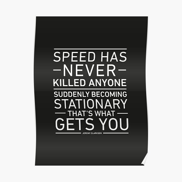 Speed Has Never Killed Anyone - Jeremy Clarkson Poster