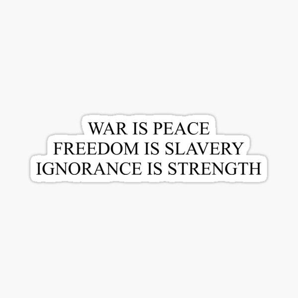 War is peace, Freedom is slavery, Ignorance is strength Sticker