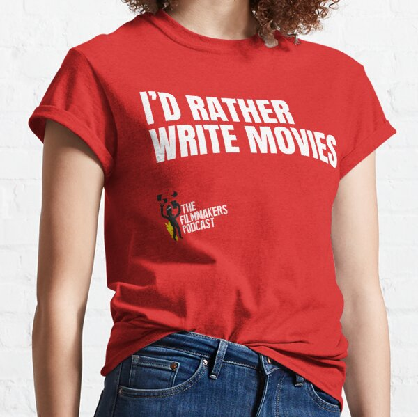 Id Rather Write Movies Classic T-Shirt