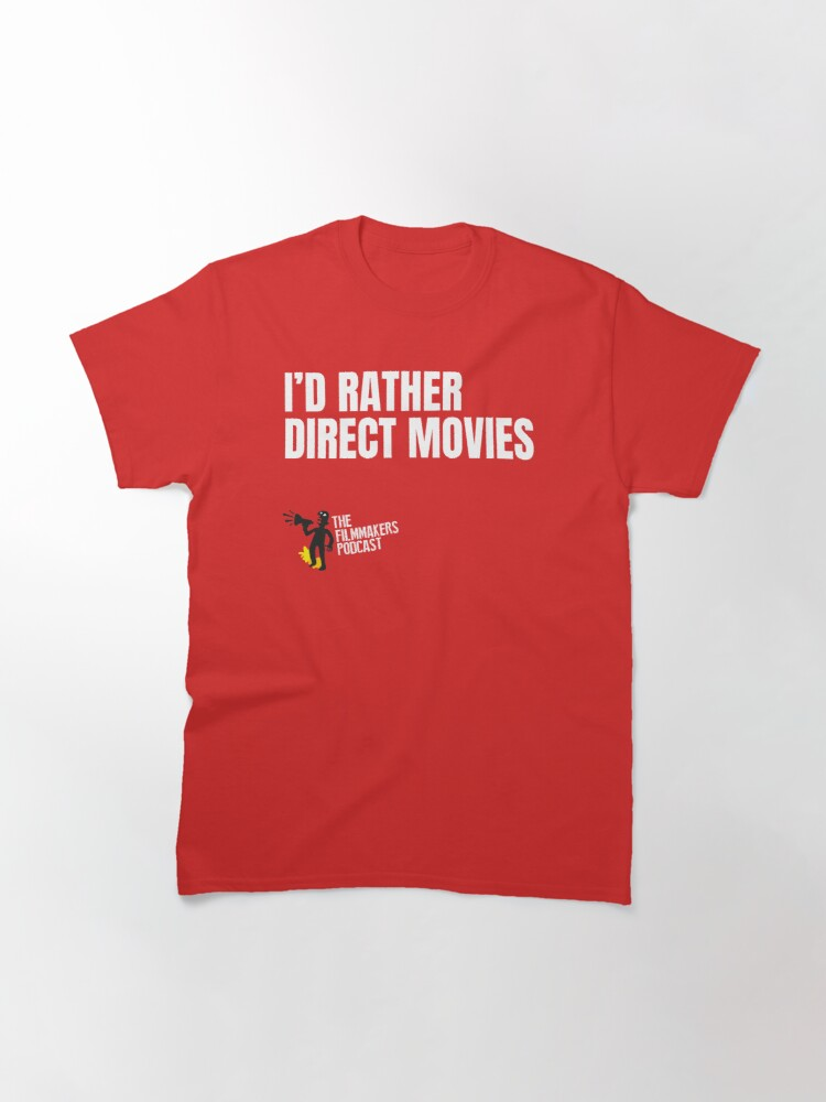 Alternate view of Id Rather Direct Movies Classic T-Shirt