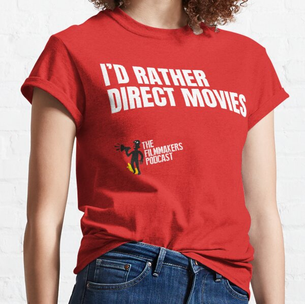 Id Rather Direct Movies Classic T-Shirt