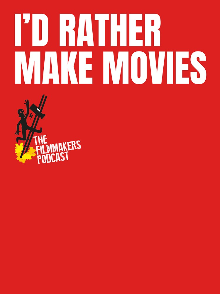 Id Rather Make Movies by TheFilmmakers
