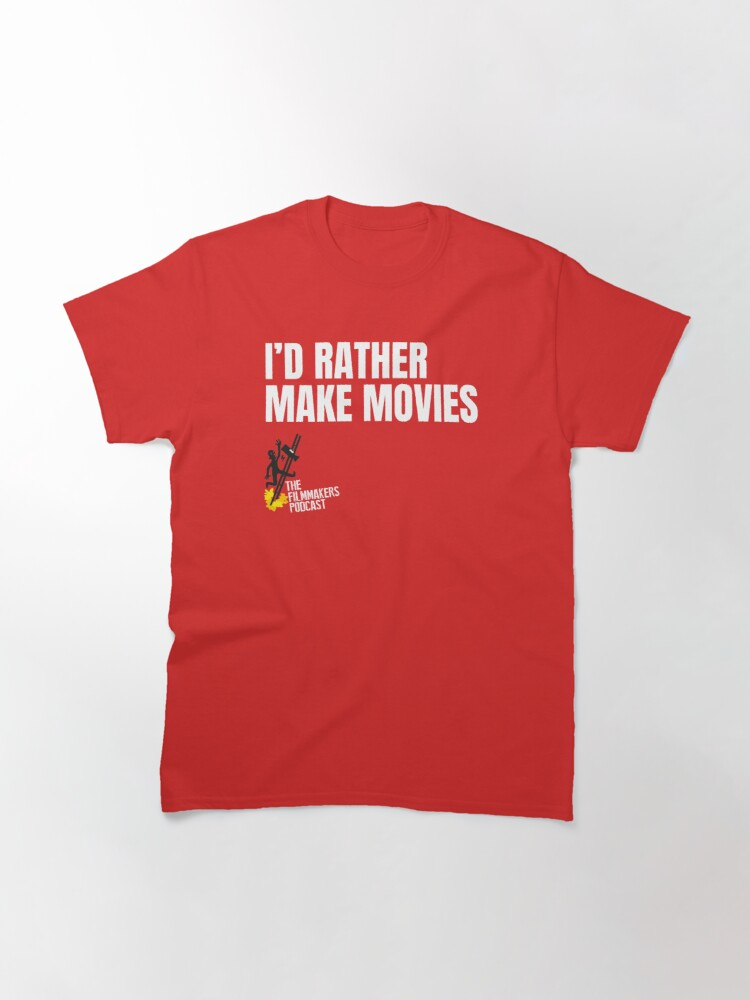 Alternate view of Id Rather Make Movies Classic T-Shirt