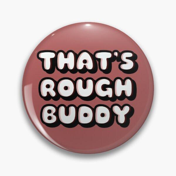 THAT'S ROUGH BUDDY PRINCE ZUKO QUOTE Pin