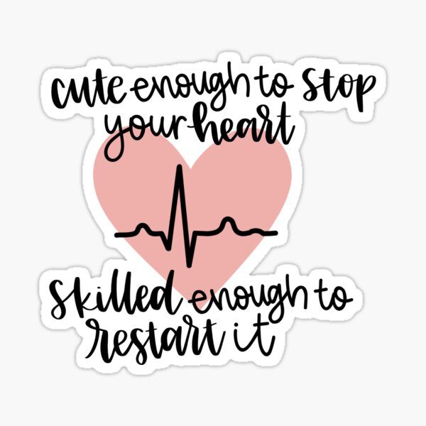 Cute Enough To Stop Your Heart Skilled Enough to Restart It Sticker