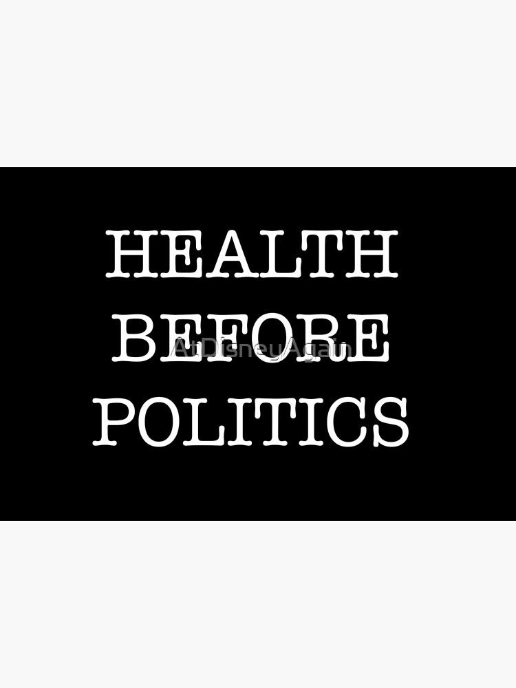 HEALTH BEFORE POLITICS by AtDisneyAgain