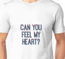 CAN YOU FEEL MY HEART Unisex T-Shirt