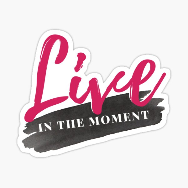 Live In The Moment Affirmation Motivational Watercolor Pink and Black Quote Sticker