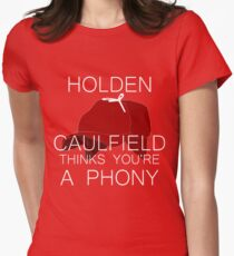 Holden Caulfield Thinks You're a Phony Womens Fitted T-Shirt