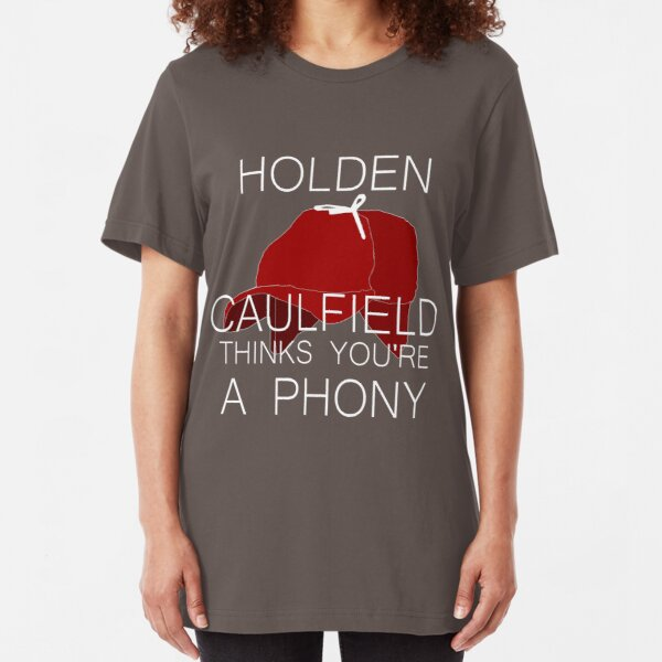 Holden Caulfield Thinks You're a Phony Slim Fit T-Shirt