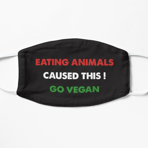 eating animals caused this  Flat Mask