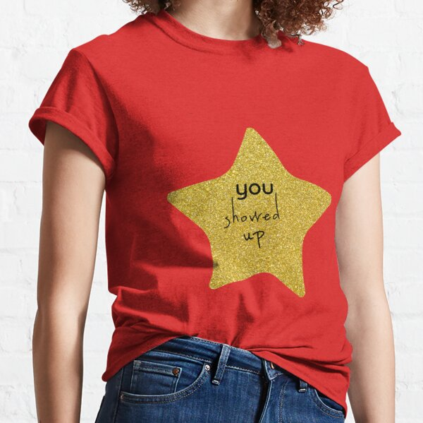 You Showed Up Sarcastic Gold Star Classic T-Shirt