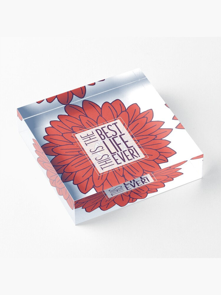 Alternate view of Best Life Ever - Flower Acrylic Block